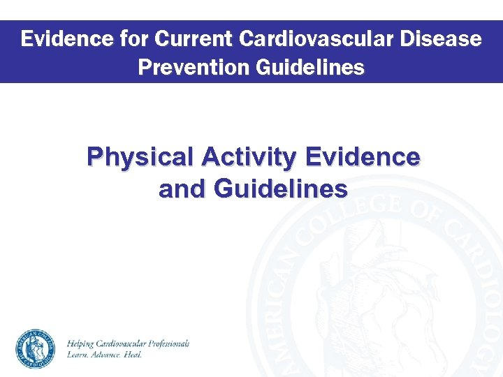 Evidence for Current Cardiovascular Disease Prevention Guidelines Physical Activity Evidence and Guidelines