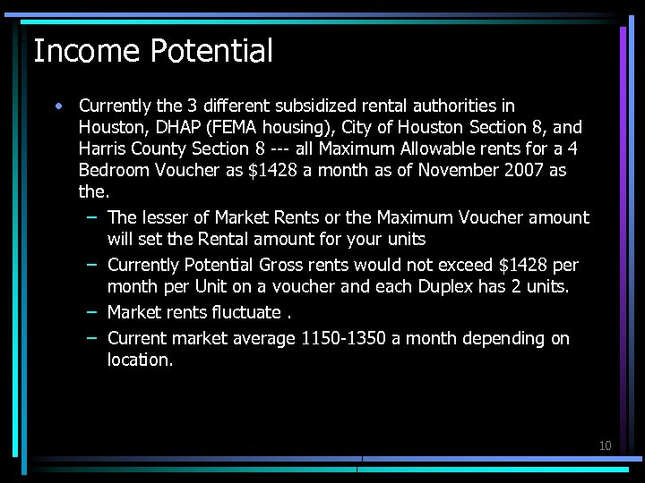 Income Potential • Currently the 3 different subsidized rental authorities in Houston, DHAP (FEMA