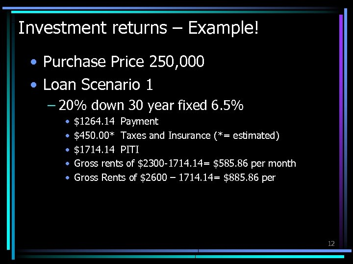 Investment returns – Example! • Purchase Price 250, 000 • Loan Scenario 1 –