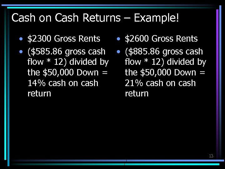 Cash on Cash Returns – Example! • $2300 Gross Rents • $2600 Gross Rents