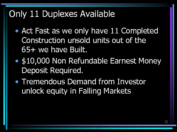 Only 11 Duplexes Available • Act Fast as we only have 11 Completed Construction