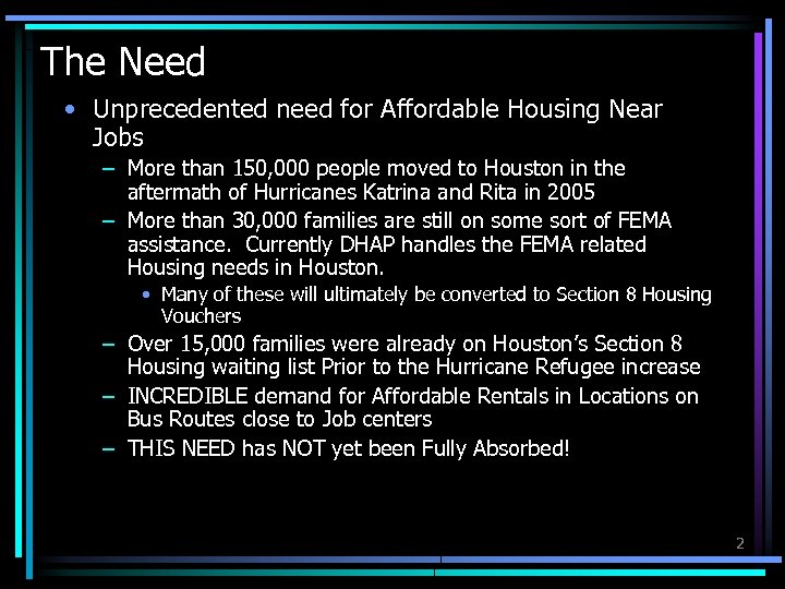 The Need • Unprecedented need for Affordable Housing Near Jobs – More than 150,