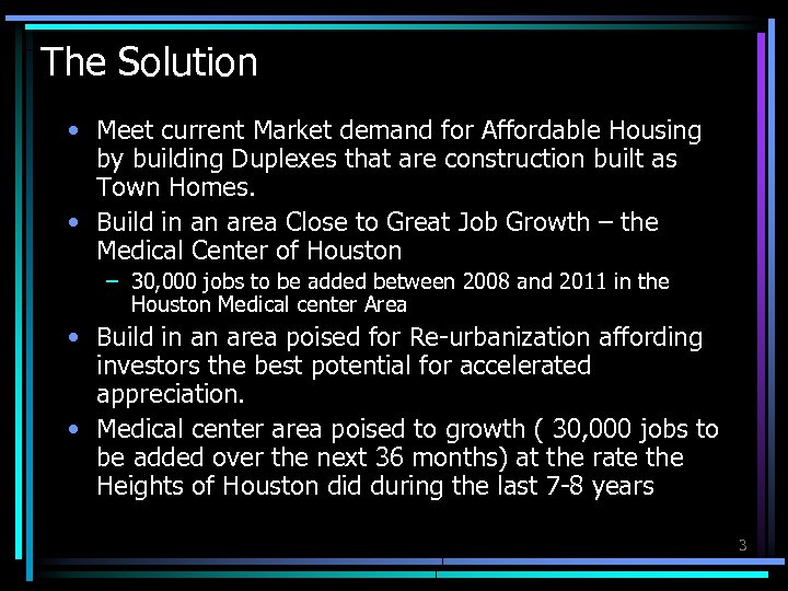 The Solution • Meet current Market demand for Affordable Housing by building Duplexes that