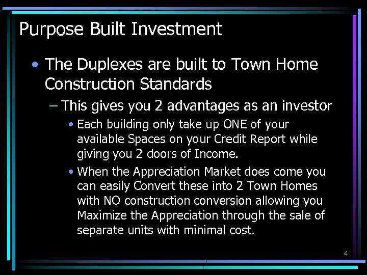 Purpose Built Investment • The Duplexes are built to Town Home Construction Standards –