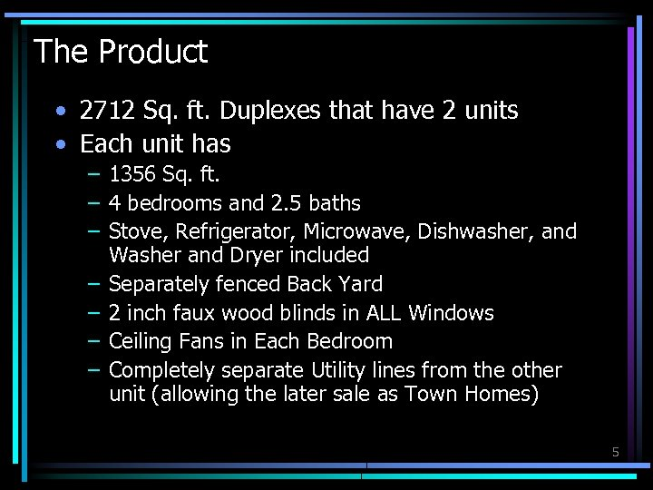 The Product • 2712 Sq. ft. Duplexes that have 2 units • Each unit