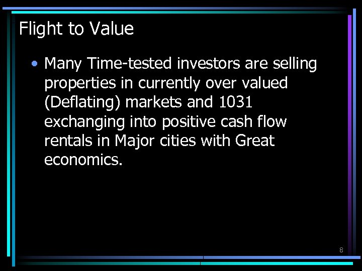 Flight to Value • Many Time-tested investors are selling properties in currently over valued