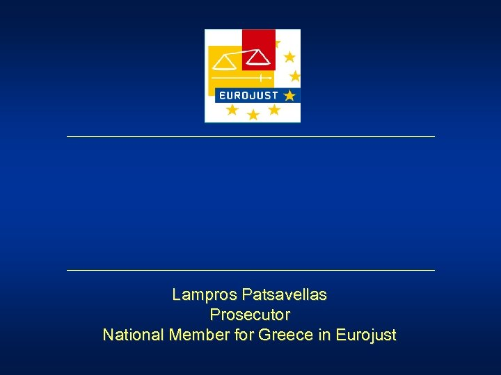 Lampros Patsavellas Prosecutor National Member for Greece in Eurojust