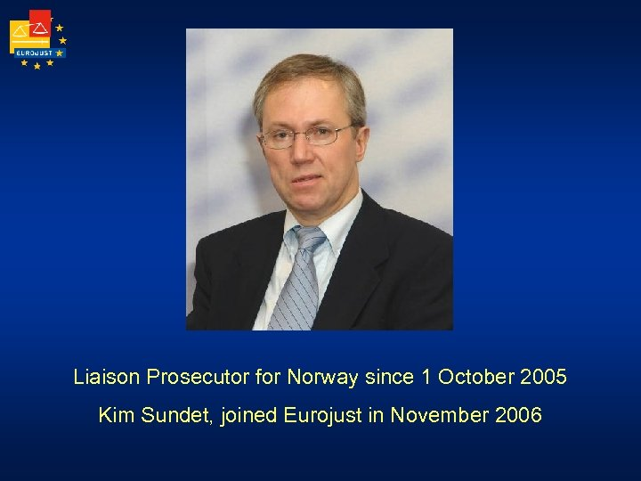 Liaison Prosecutor for Norway since 1 October 2005 Kim Sundet, joined Eurojust in November