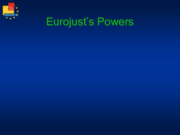 Eurojust's Powers