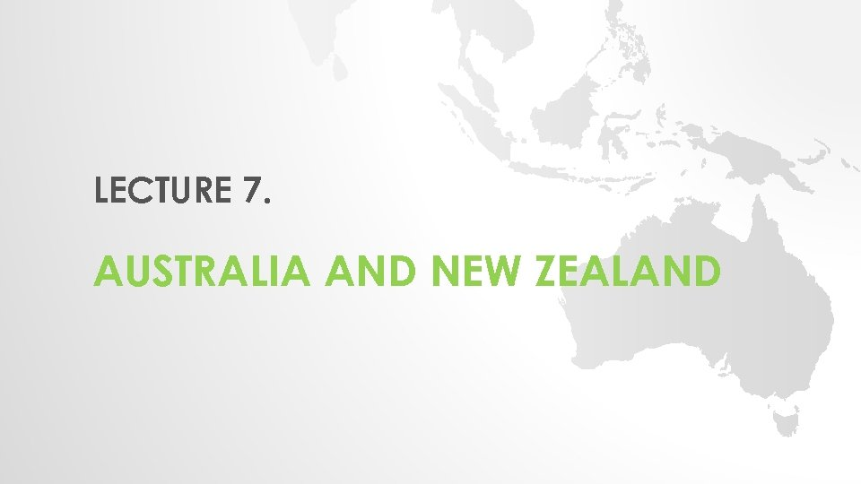 LECTURE 7. AUSTRALIA AND NEW ZEALAND