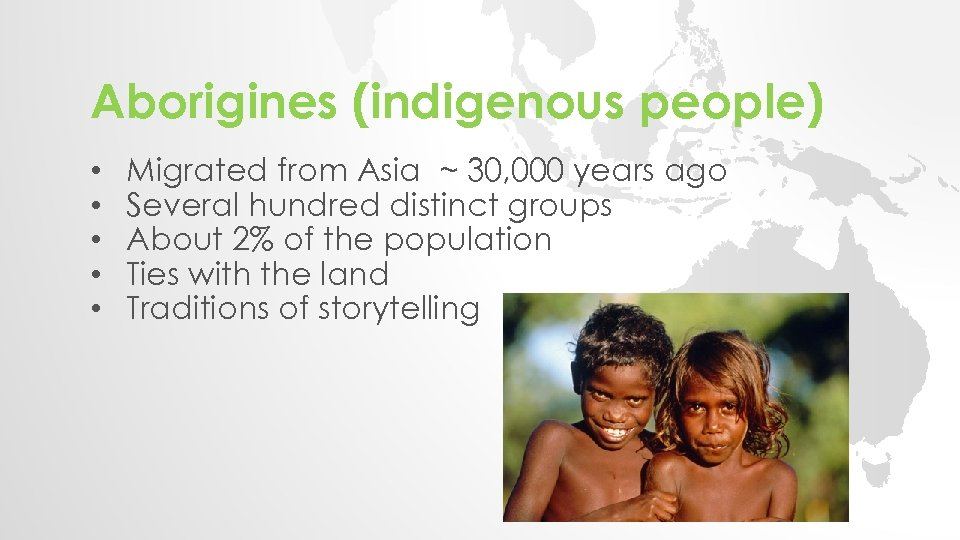 Aborigines (indigenous people) • • • Migrated from Asia ~ 30, 000 years ago