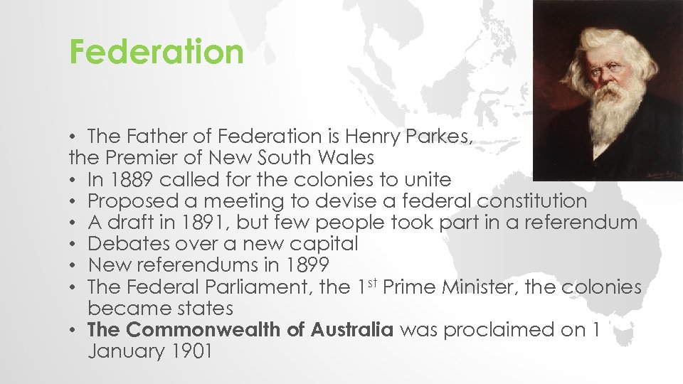 Federation • The Father of Federation is Henry Parkes, the Premier of New South