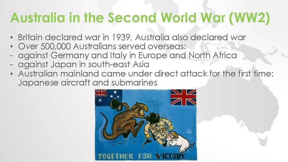 Australia in the Second World War (WW 2) • • • Britain declared war