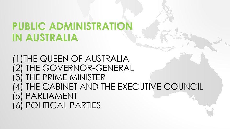 PUBLIC ADMINISTRATION IN AUSTRALIA (1)THE QUEEN OF AUSTRALIA (2) THE GOVERNOR-GENERAL (3) THE PRIME