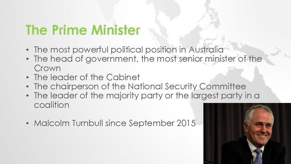 The Prime Minister • The most powerful political position in Australia • The head