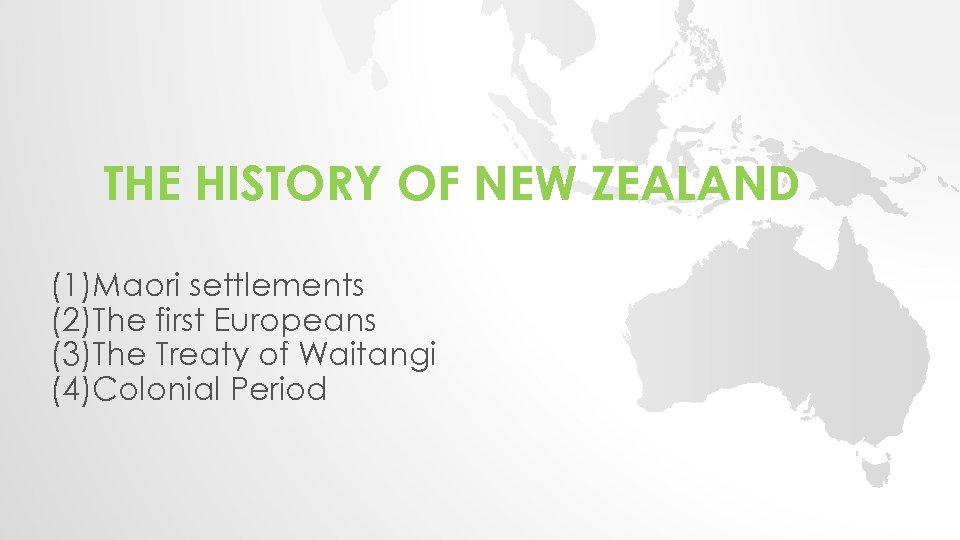 THE HISTORY OF NEW ZEALAND (1)Maori settlements (2)The first Europeans (3)The Treaty of Waitangi