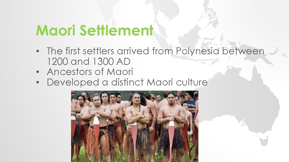 Maori Settlement • The first settlers arrived from Polynesia between 1200 and 1300 AD