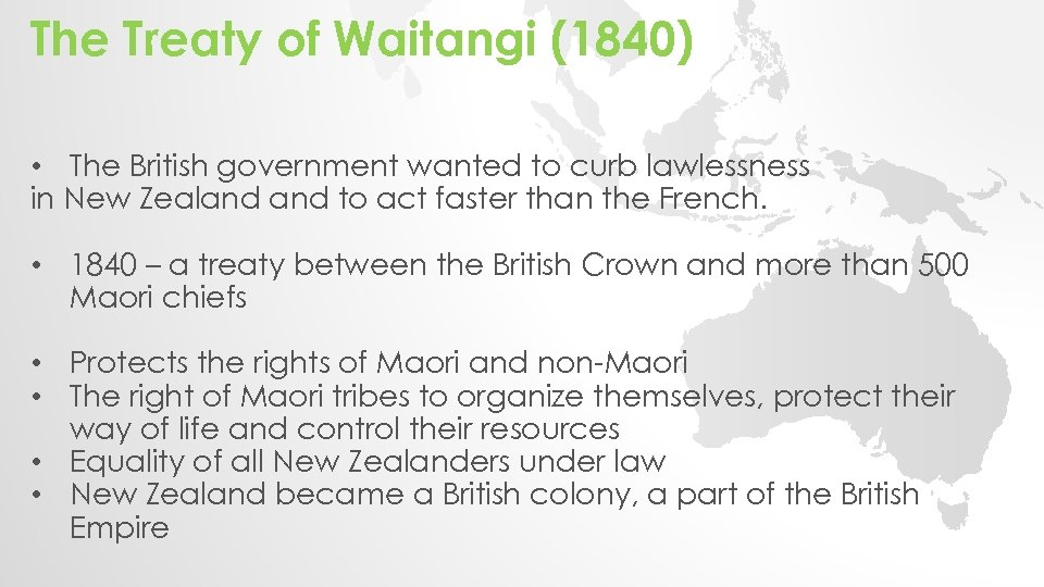 The Treaty of Waitangi (1840) • The British government wanted to curb lawlessness in