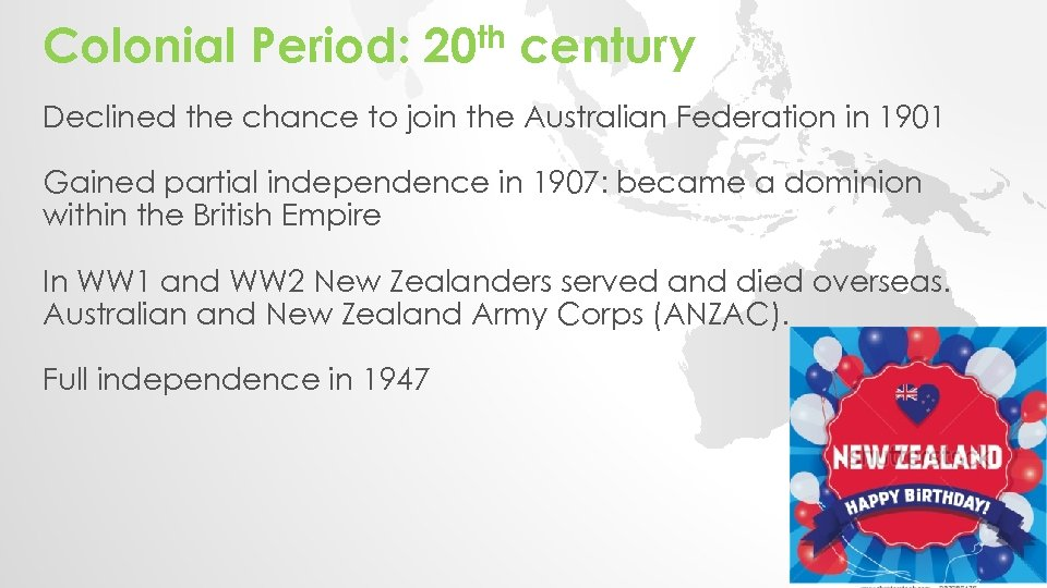 Colonial Period: 20 th century Declined the chance to join the Australian Federation in