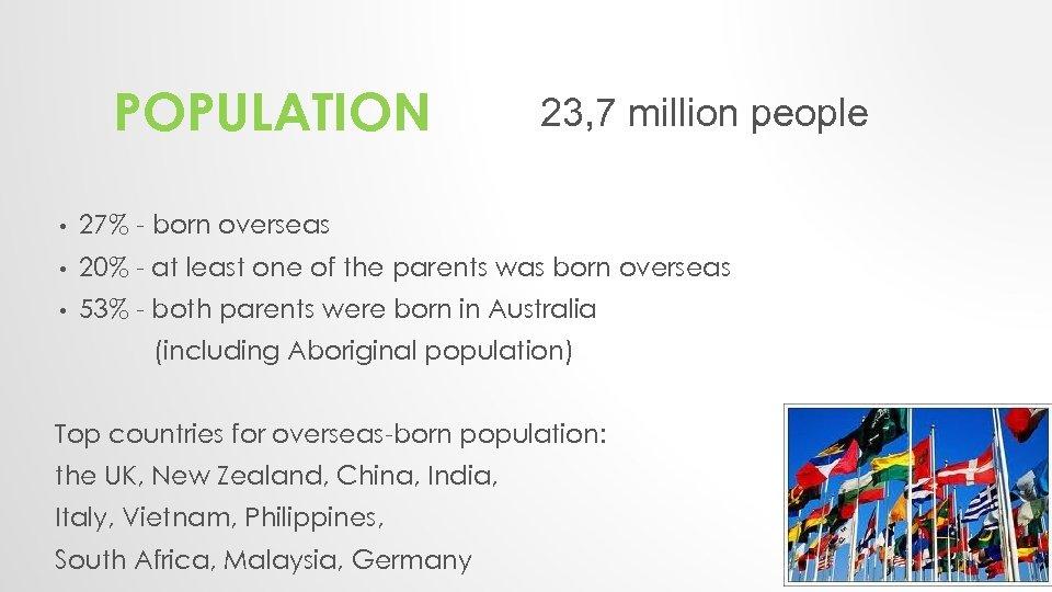 POPULATION 23, 7 million people • 27% - born overseas • 20% - at