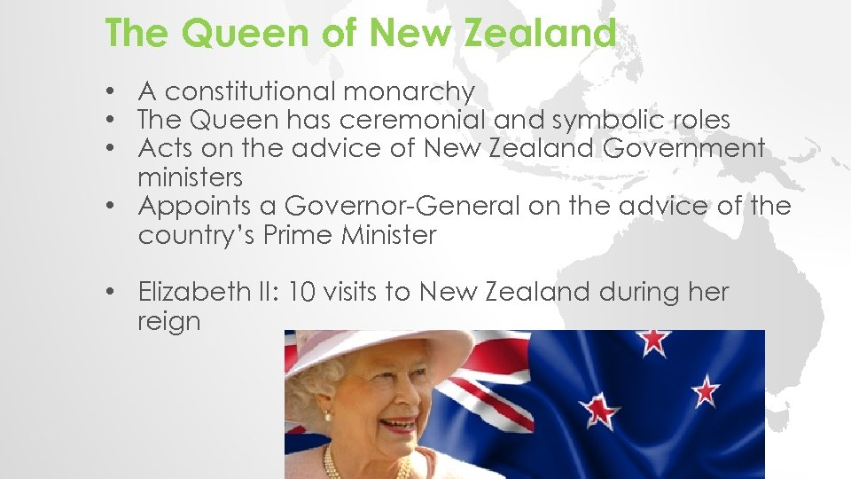 The Queen of New Zealand • A constitutional monarchy • The Queen has ceremonial