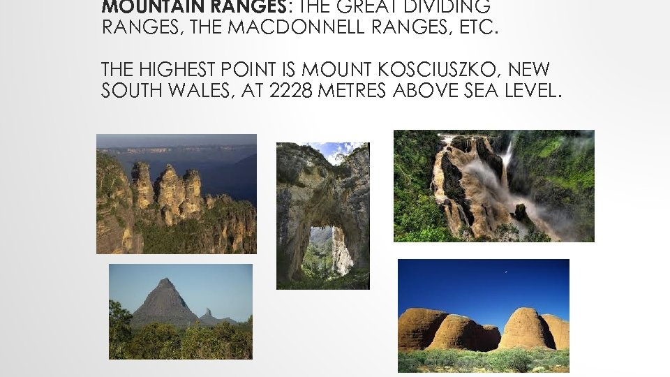 MOUNTAIN RANGES: THE GREAT DIVIDING RANGES, THE MACDONNELL RANGES, ETC. THE HIGHEST POINT IS