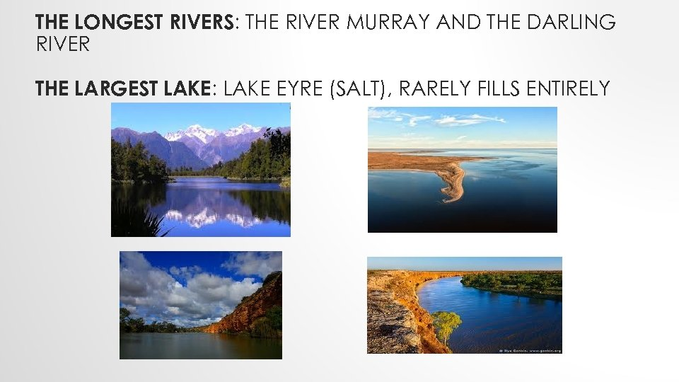 THE LONGEST RIVERS: THE RIVER MURRAY AND THE DARLING RIVER THE LARGEST LAKE: LAKE