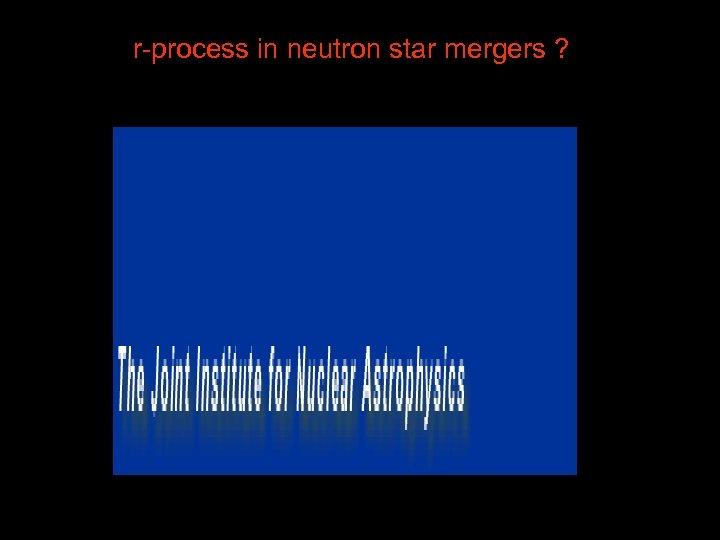 r-process in neutron star mergers ? 53