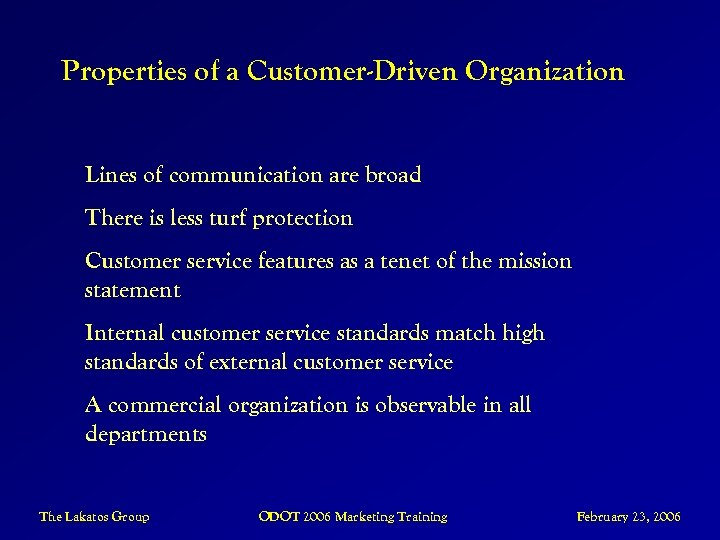 Properties of a Customer-Driven Organization Lines of communication are broad There is less turf