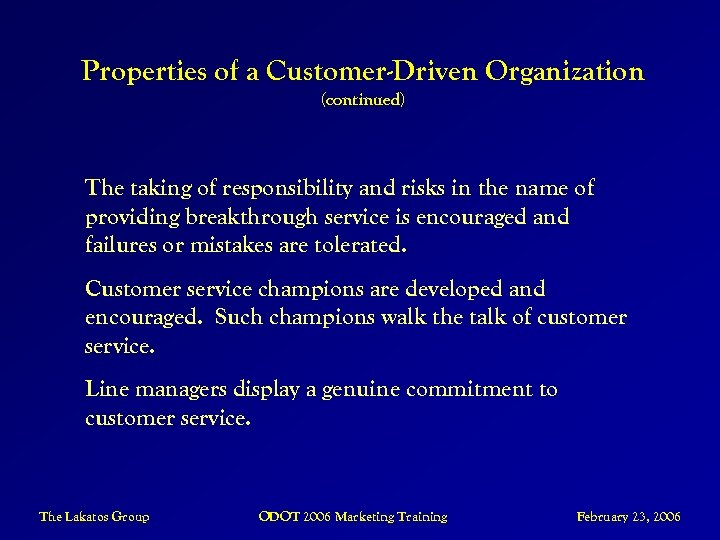 Properties of a Customer-Driven Organization (continued) The taking of responsibility and risks in the