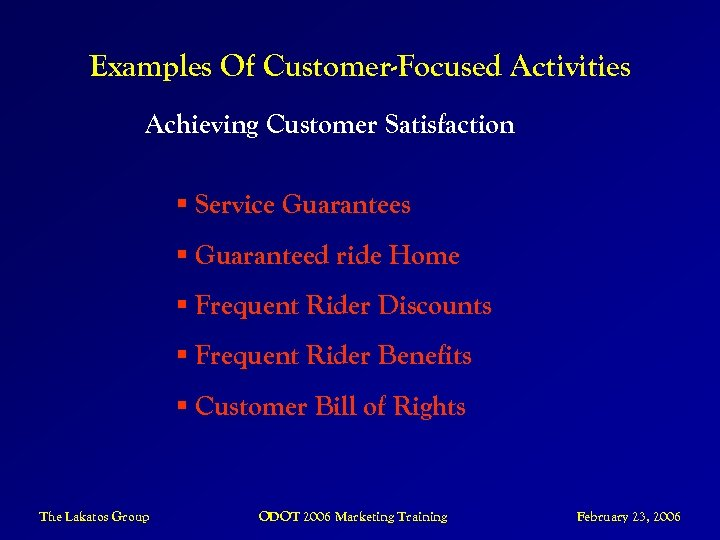 Examples Of Customer-Focused Activities Achieving Customer Satisfaction § Service Guarantees § Guaranteed ride Home