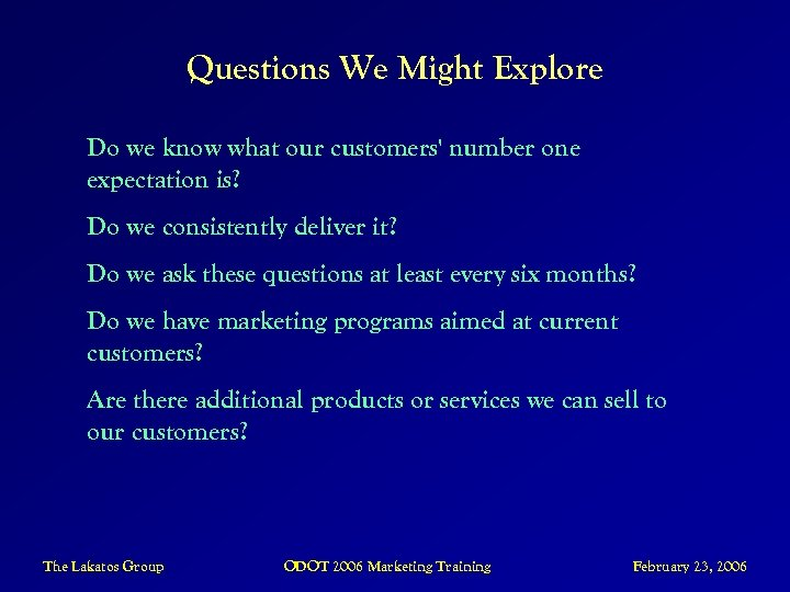 Questions We Might Explore Do we know what our customers' number one expectation is?