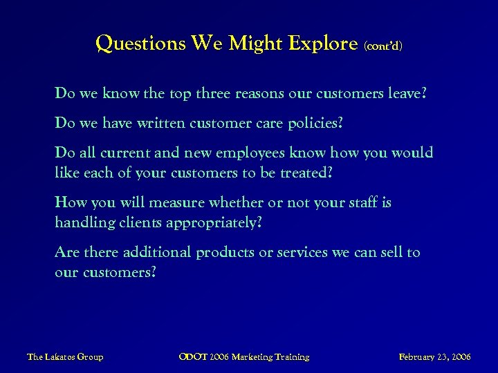 Questions We Might Explore (cont'd) Do we know the top three reasons our customers