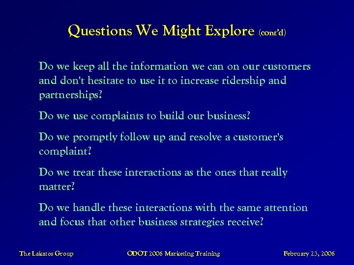 Questions We Might Explore (cont'd) Do we keep all the information we can on