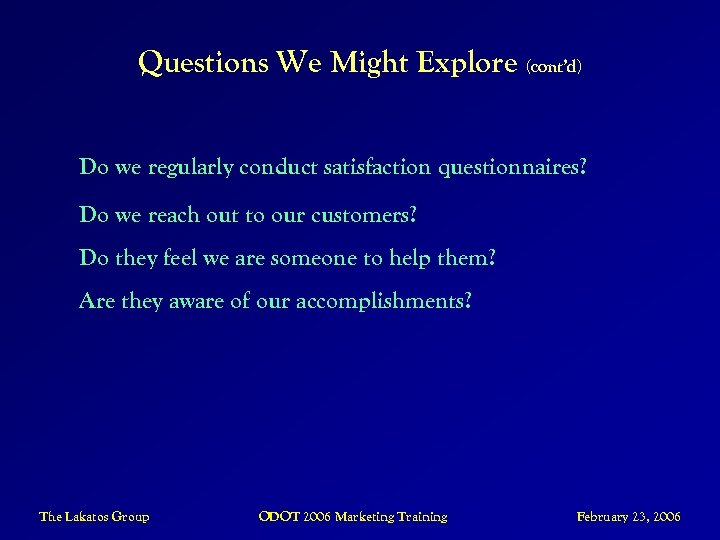 Questions We Might Explore (cont'd) Do we regularly conduct satisfaction questionnaires? Do we reach