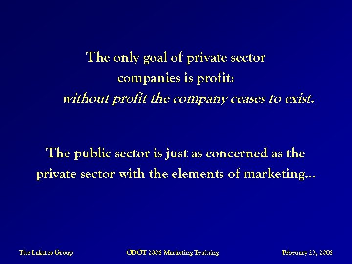 The only goal of private sector companies is profit: without profit the company ceases