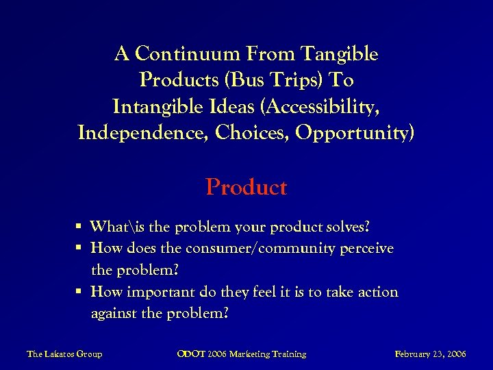 A Continuum From Tangible Products (Bus Trips) To Intangible Ideas (Accessibility, Independence, Choices, Opportunity)