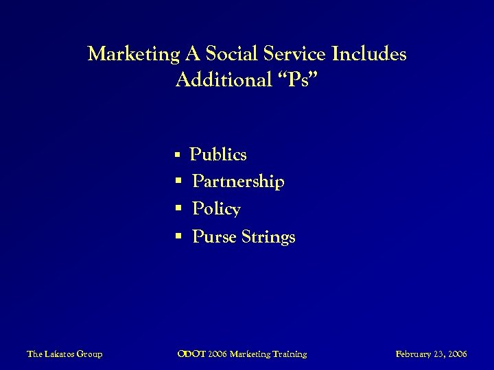 "Marketing A Social Service Includes Additional ""Ps"" § Publics § Partnership § Policy §"