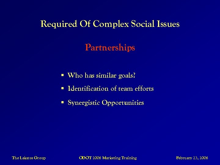 Required Of Complex Social Issues Partnerships § Who has similar goals? § Identification of