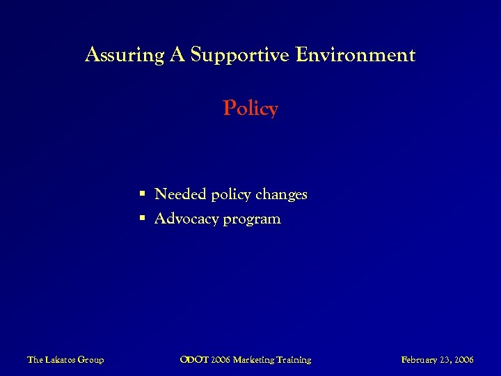 Assuring A Supportive Environment Policy § Needed policy changes § Advocacy program The Lakatos