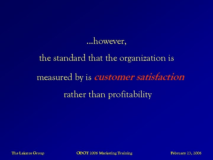 …however, the standard that the organization is measured by is customer satisfaction rather than