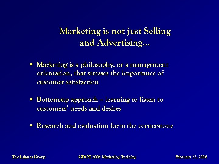 Marketing is not just Selling and Advertising… § Marketing is a philosophy, or a