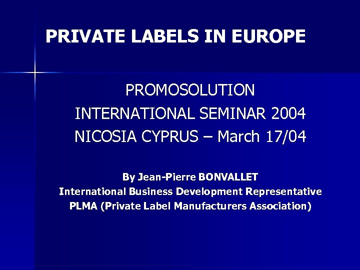 PRIVATE LABELS IN EUROPE PROMOSOLUTION INTERNATIONAL SEMINAR 2004 NICOSIA CYPRUS – March 17/04 By