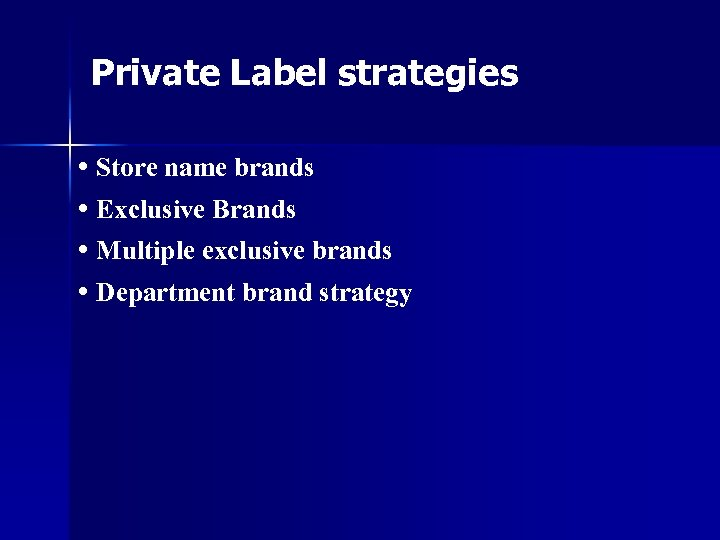 Private Label strategies • Store name brands • Exclusive Brands • Multiple exclusive brands
