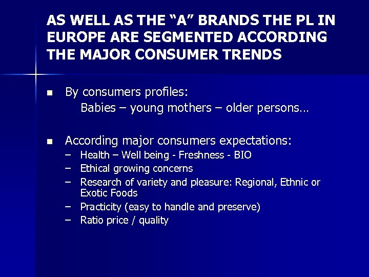 "AS WELL AS THE ""A"" BRANDS THE PL IN EUROPE ARE SEGMENTED ACCORDING THE"