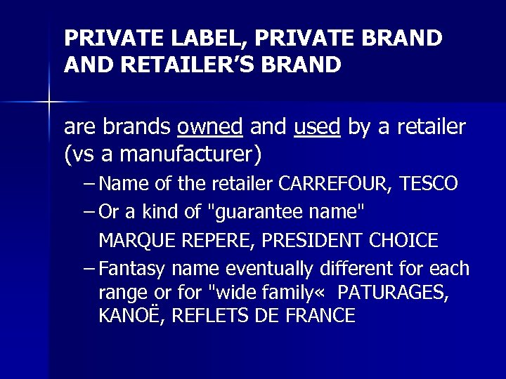 PRIVATE LABEL, PRIVATE BRAND RETAILER'S BRAND are brands owned and used by a retailer