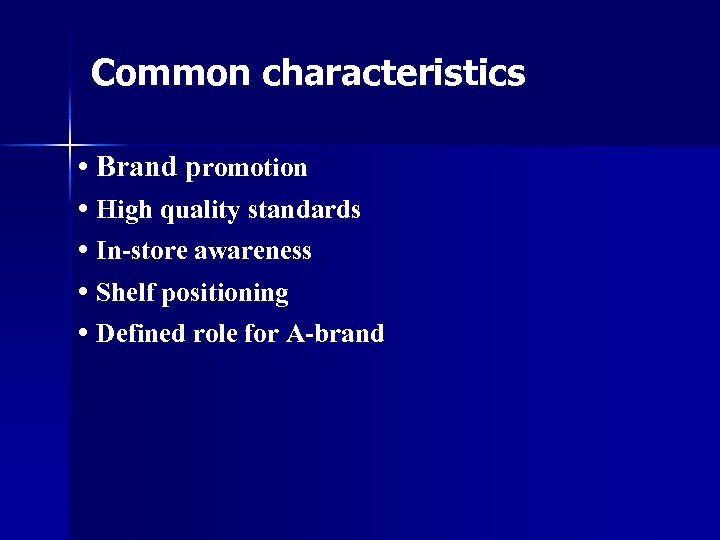 Common characteristics • Brand promotion • High quality standards • In-store awareness • Shelf