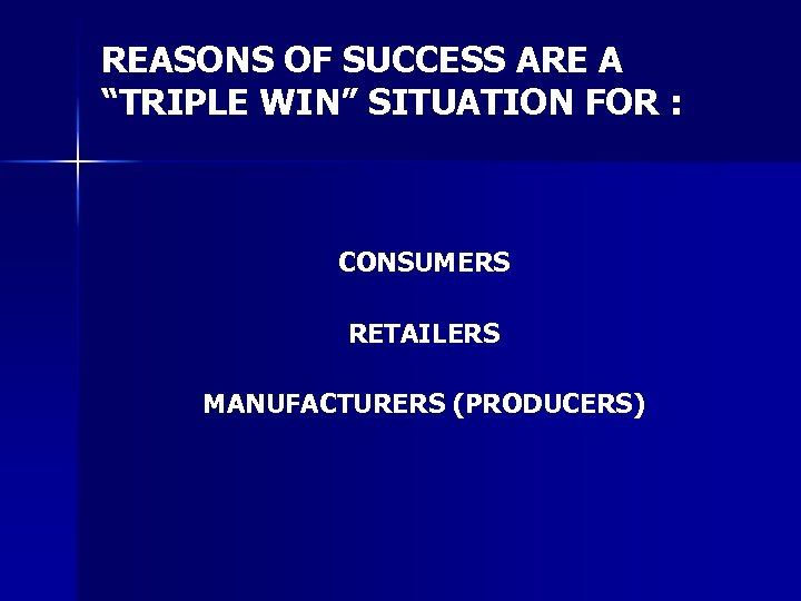 "REASONS OF SUCCESS ARE A ""TRIPLE WIN"" SITUATION FOR : CONSUMERS RETAILERS MANUFACTURERS (PRODUCERS)"