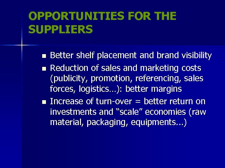 OPPORTUNITIES FOR THE SUPPLIERS n n n Better shelf placement and brand visibility Reduction