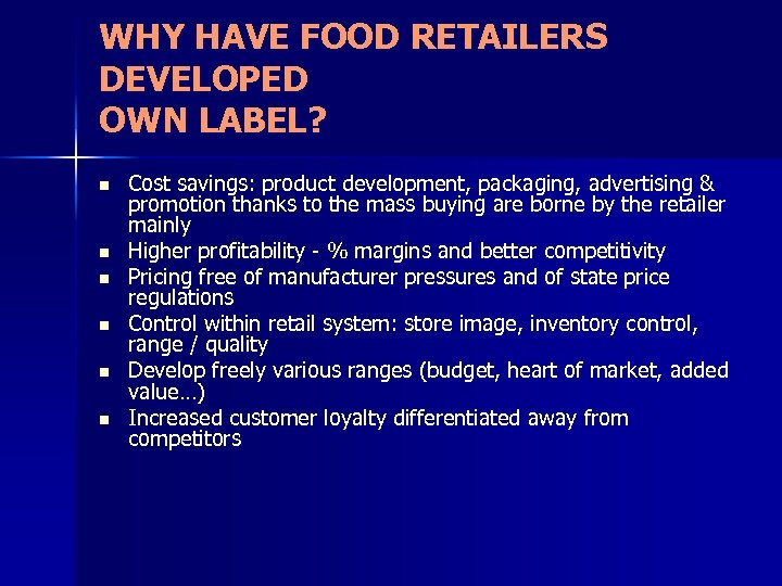WHY HAVE FOOD RETAILERS DEVELOPED OWN LABEL? n n n Cost savings: product development,